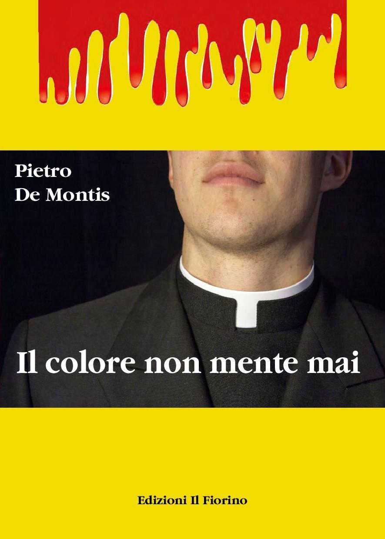 """""""Il colore non mente mai"""" di Pietro De Montis ( Edizioni Il Fiorino )"""