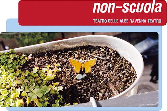 PROGETTO NON-SCUOLA. Teatro delle Albe/Ravenna Teatro