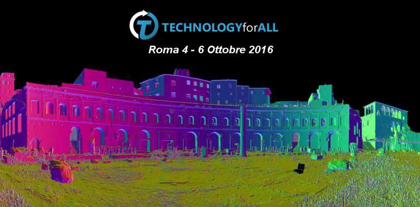 TECHNOLOGYforALL 2016 - Roma 4-6 Ottobre. Forum dell'innovazione dedicato alle tecnologie per il Territorio, i Beni Culturali e la Smart City.